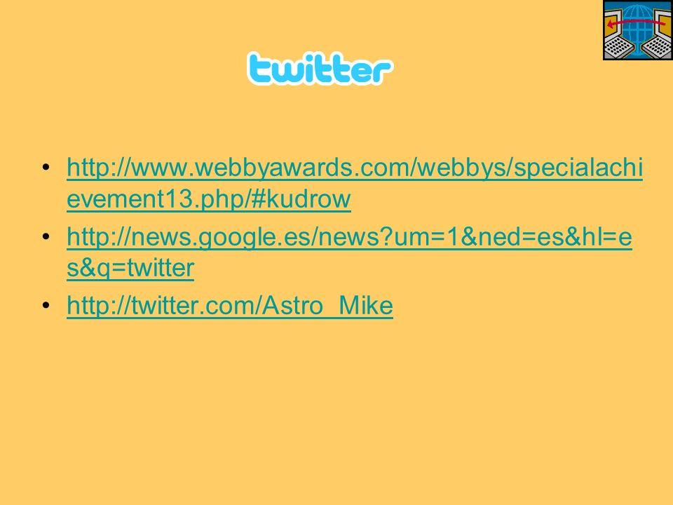 http://www.webbyawards.com/webbys/specialachi evement13.php/#kudrowhttp://www.webbyawards.com/webbys/specialachi evement13.php/#kudrow http://news.google.es/news um=1&ned=es&hl=e s&q=twitterhttp://news.google.es/news um=1&ned=es&hl=e s&q=twitter http://twitter.com/Astro_Mike