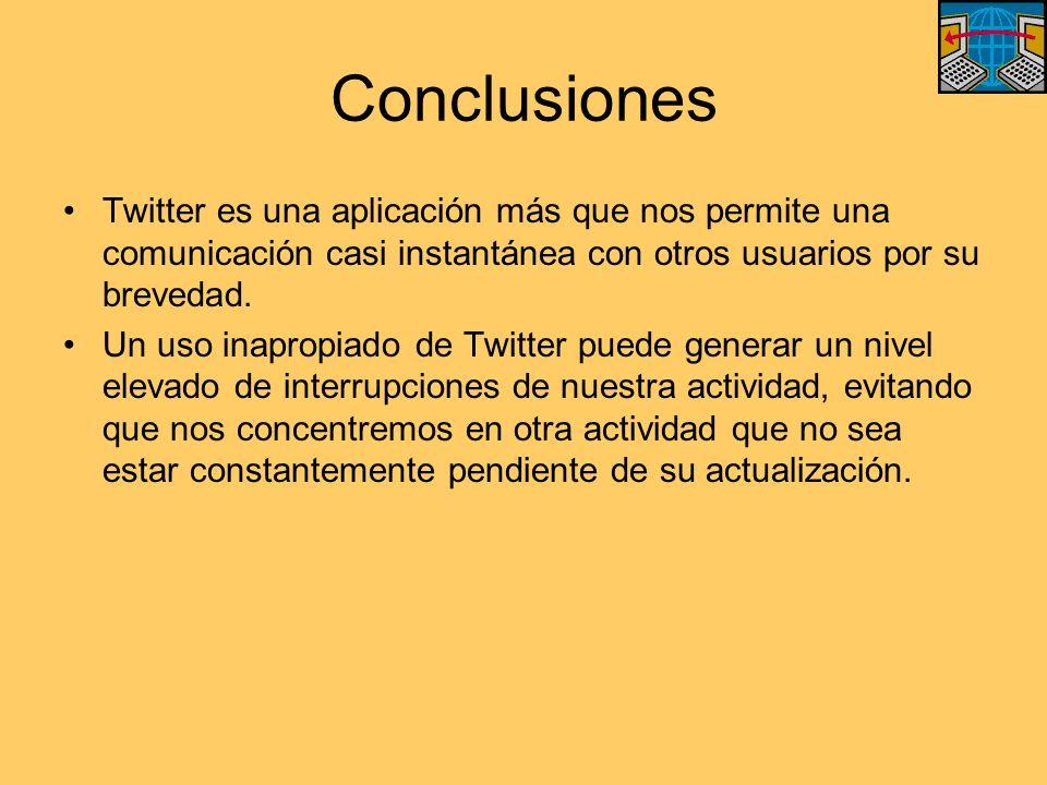 Conclusiones Twitter es una aplicación más que nos permite una comunicación casi instantánea con otros usuarios por su brevedad.