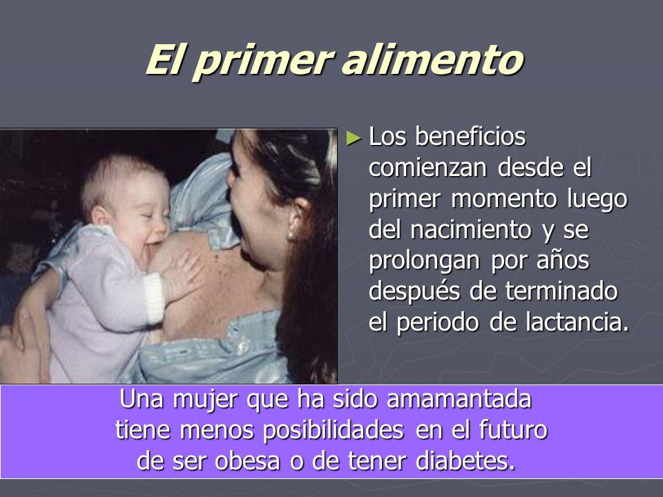 El primer alimento Los beneficios comienzan desde el primer momento luego del nacimiento y se prolongan por años después de terminado el periodo de lactancia.