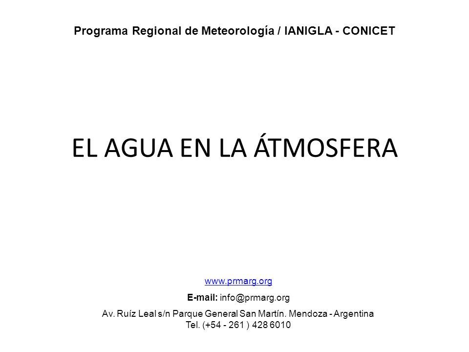 EL AGUA EN LA ÁTMOSFERA Programa Regional de Meteorología / IANIGLA - CONICET www.prmarg.org E-mail: info@prmarg.org Av. Ruíz Leal s/n Parque General