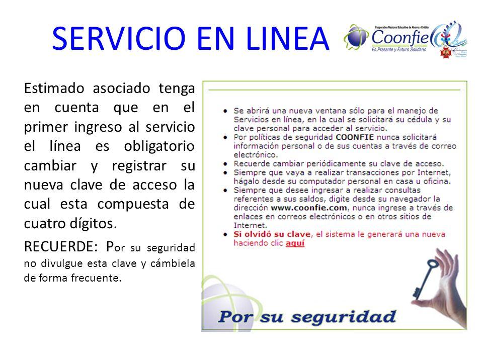 SERVICIO EN LINEA Estimado asociado tenga en cuenta que en el primer ingreso al servicio el línea es obligatorio cambiar y registrar su nueva clave de