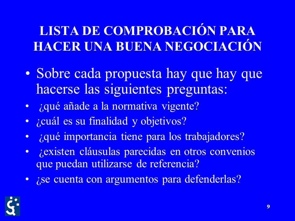 9 LISTA DE COMPROBACIÓN PARA HACER UNA BUENA NEGOCIACIÓN Sobre cada propuesta hay que hay que hacerse las siguientes preguntas: ¿qué añade a la normativa vigente.
