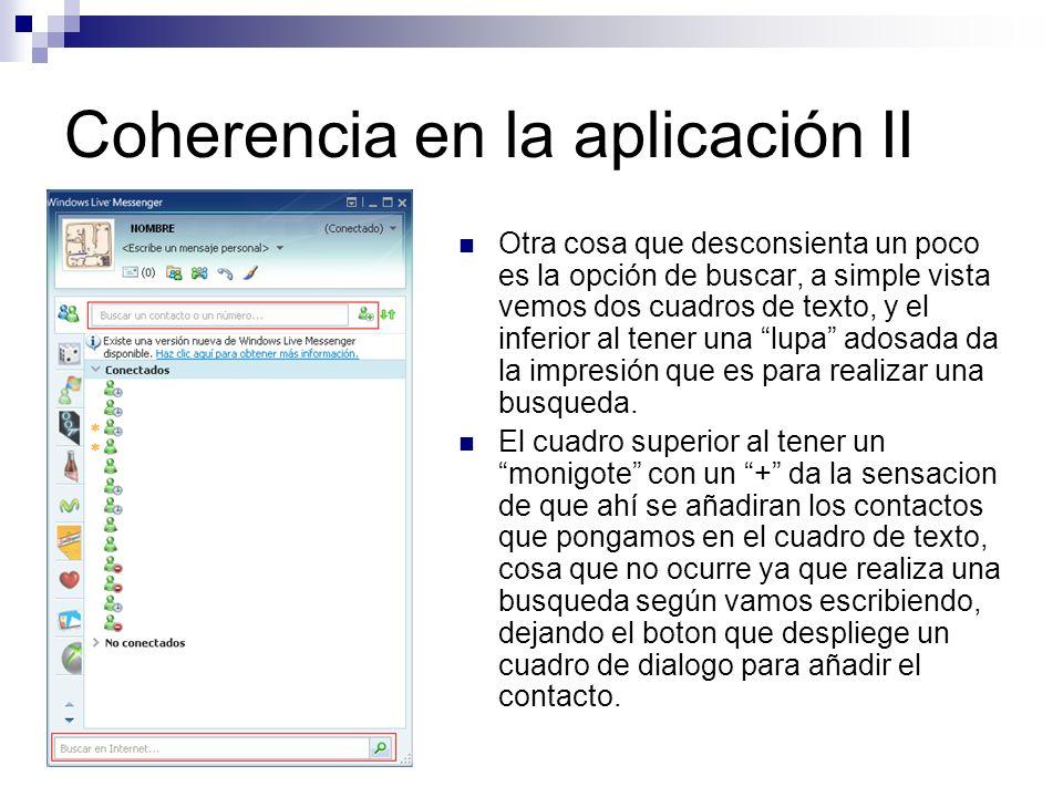 Coherencia en la aplicación II Otra cosa que desconsienta un poco es la opción de buscar, a simple vista vemos dos cuadros de texto, y el inferior al tener una lupa adosada da la impresión que es para realizar una busqueda.