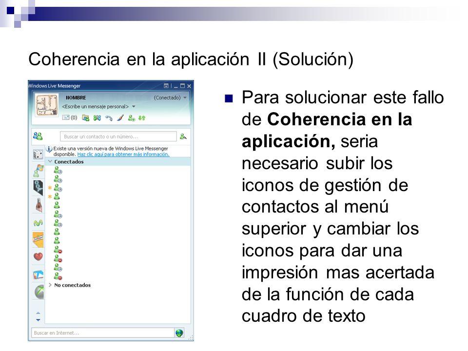 Coherencia en la aplicación II (Solución) Para solucionar este fallo de Coherencia en la aplicación, seria necesario subir los iconos de gestión de contactos al menú superior y cambiar los iconos para dar una impresión mas acertada de la función de cada cuadro de texto