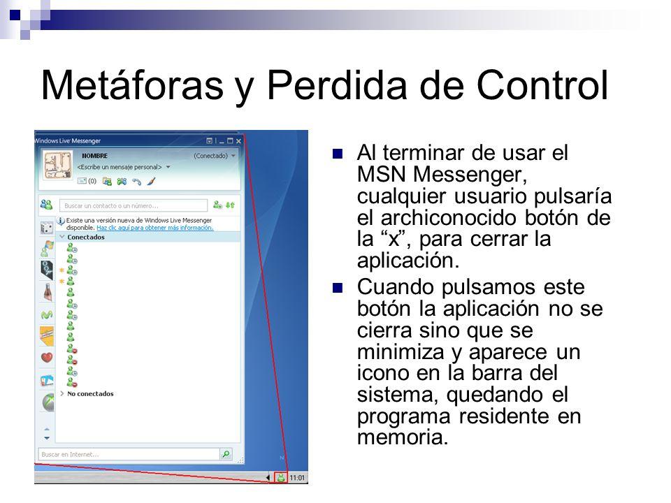 Metáforas y Perdida de Control Al terminar de usar el MSN Messenger, cualquier usuario pulsaría el archiconocido botón de la x, para cerrar la aplicación.