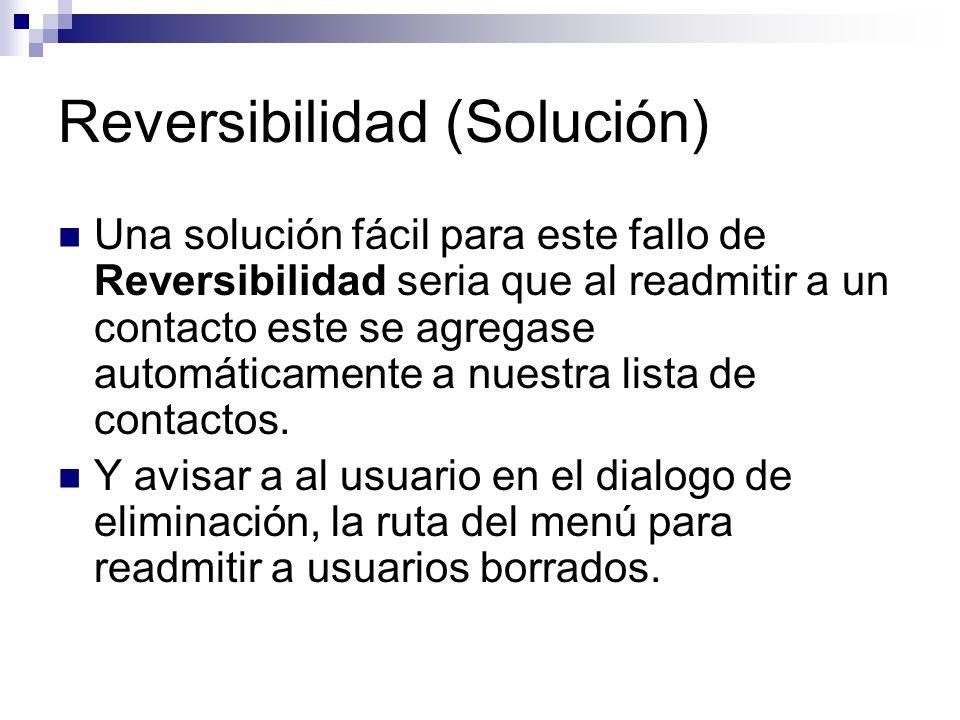 Reversibilidad (Solución) Una solución fácil para este fallo de Reversibilidad seria que al readmitir a un contacto este se agregase automáticamente a nuestra lista de contactos.