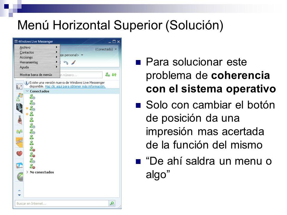 Menú Horizontal Superior (Solución) Para solucionar este problema de coherencia con el sistema operativo Solo con cambiar el botón de posición da una impresión mas acertada de la función del mismo De ahí saldra un menu o algo