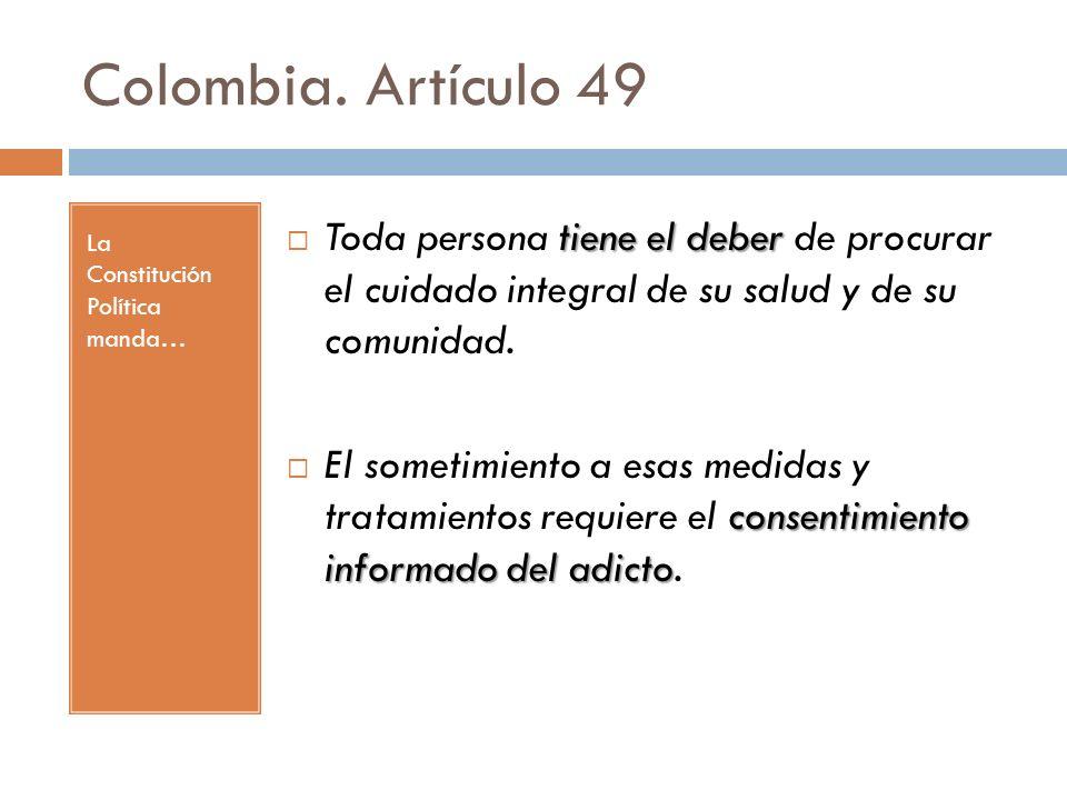 Colombia. Artículo 49 La Constitución Política manda… tiene el deber Toda persona tiene el deber de procurar el cuidado integral de su salud y de su c
