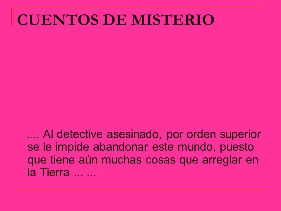 CUENTOS DE MISTERIO.... Al detective asesinado, por orden superior se le impide abandonar este mundo, puesto que tiene aún muchas cosas que arreglar e