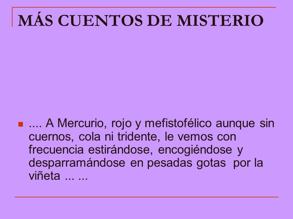 MÁS CUENTOS DE MISTERIO.... A Mercurio, rojo y mefistofélico aunque sin cuernos, cola ni tridente, le vemos con frecuencia estirándose, encogiéndose y