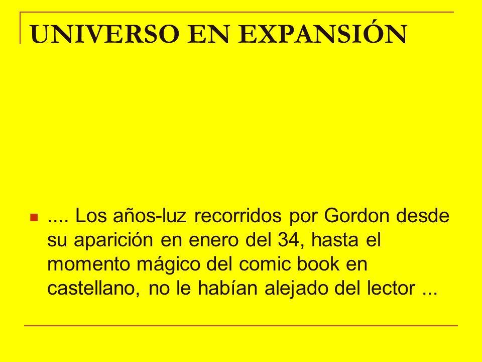 UNIVERSO EN EXPANSIÓN.... Los años-luz recorridos por Gordon desde su aparición en enero del 34, hasta el momento mágico del comic book en castellano,