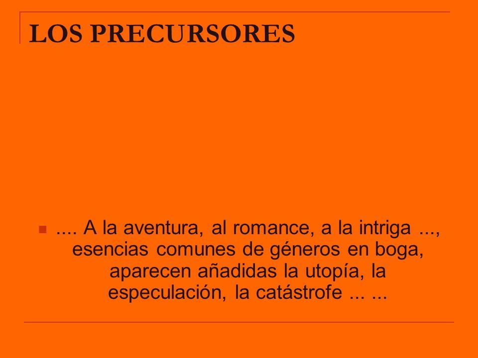 LOS PRECURSORES.... A la aventura, al romance, a la intriga..., esencias comunes de géneros en boga, aparecen añadidas la utopía, la especulación, la
