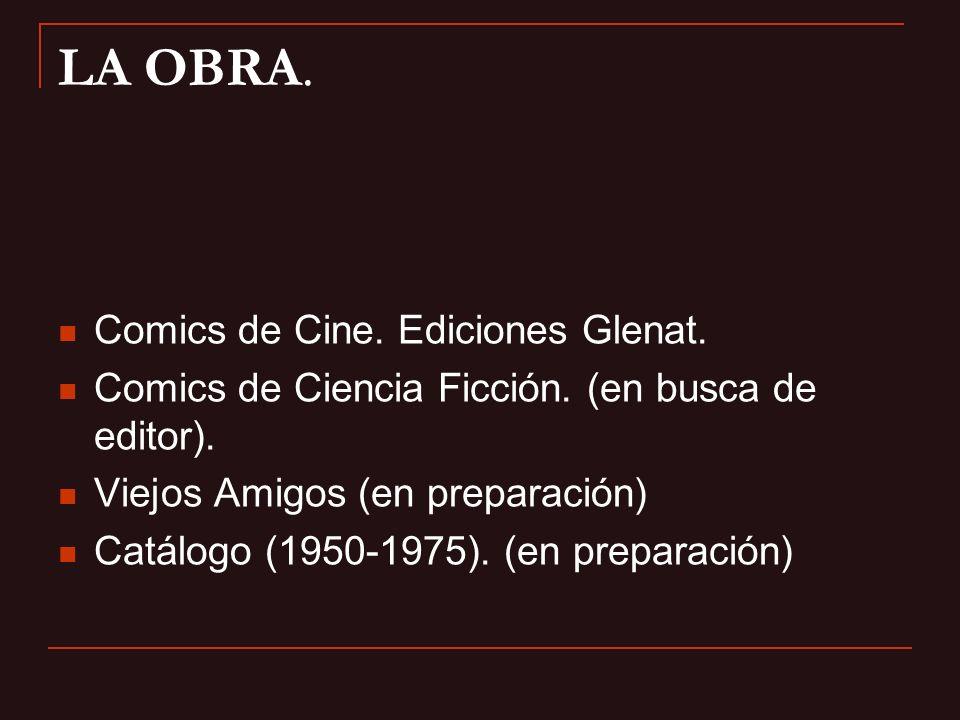LA OBRA. Comics de Cine. Ediciones Glenat. Comics de Ciencia Ficción. (en busca de editor). Viejos Amigos (en preparación) Catálogo (1950-1975). (en p