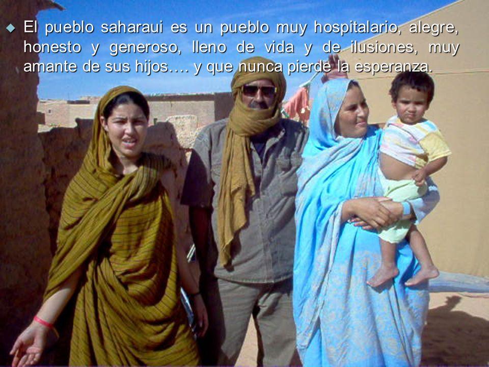 El pueblo saharaui es un pueblo muy hospitalario, alegre, honesto y generoso, lleno de vida y de ilusiones, muy amante de sus hijos….