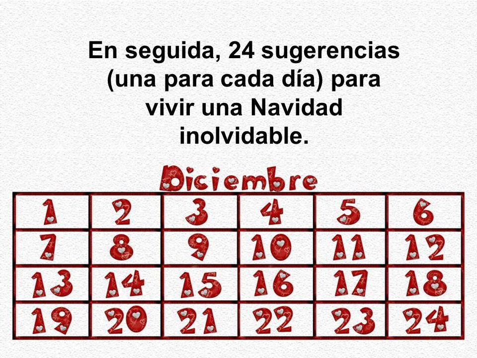 En seguida, 24 sugerencias (una para cada día) para vivir una Navidad inolvidable.