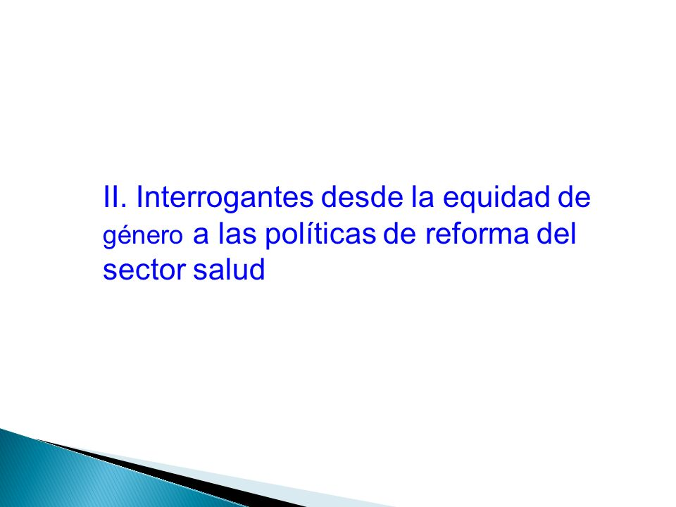 II. Interrogantes desde la equidad de género a las políticas de reforma del sector salud