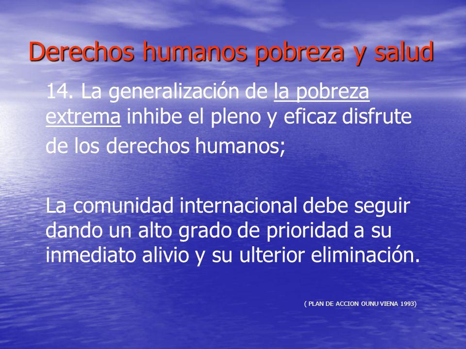 Derechos humanos pobreza y salud 14. La generalización de la pobreza extrema inhibe el pleno y eficaz disfrute de los derechos humanos; La comunidad i