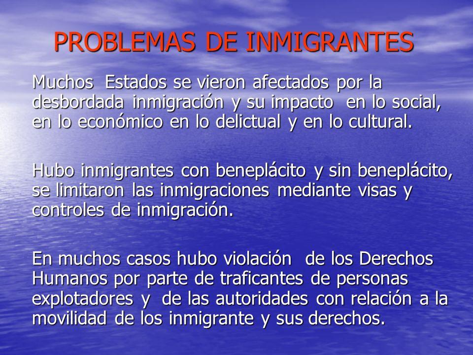 PROBLEMAS DE INMIGRANTES PROBLEMAS DE INMIGRANTES Muchos Estados se vieron afectados por la desbordada inmigración y su impacto en lo social, en lo ec