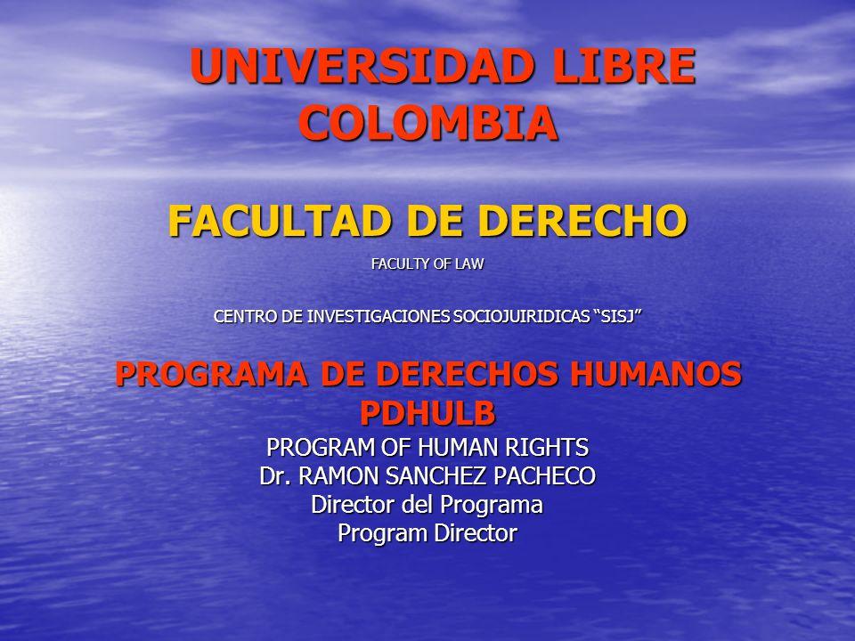 UNIVERSIDAD LIBRE COLOMBIA UNIVERSIDAD LIBRE COLOMBIA FACULTAD DE DERECHO FACULTY OF LAW CENTRO DE INVESTIGACIONES SOCIOJUIRIDICAS SISJ PROGRAMA DE DE