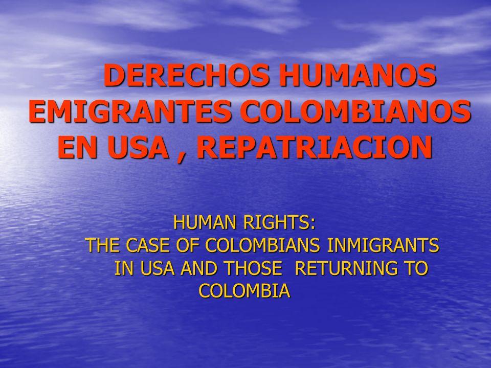 DERECHOS HUMANOS EMIGRANTES COLOMBIANOS EN USA, REPATRIACION EMIGRANTES COLOMBIANOS EN USA, REPATRIACION HUMAN RIGHTS: THE CASE OF COLOMBIANS INMIGRAN