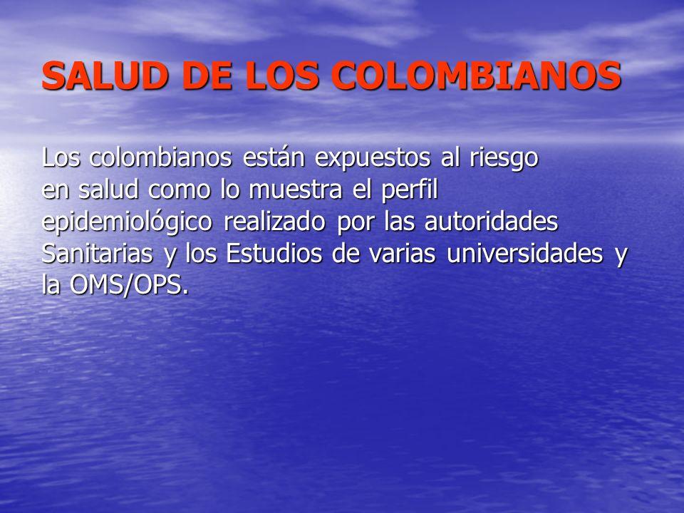 SALUD DE LOS COLOMBIANOS Los colombianos están expuestos al riesgo en salud como lo muestra el perfil epidemiológico realizado por las autoridades San