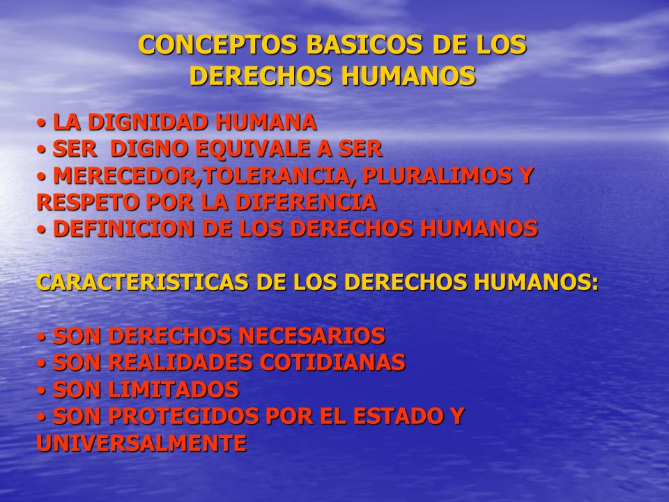 CONCEPTOS BASICOS DE LOS DERECHOS HUMANOS LA DIGNIDAD HUMANA SER DIGNO EQUIVALE A SER MERECEDOR,TOLERANCIA, PLURALIMOS Y RESPETO POR LA DIFERENCIA DEF