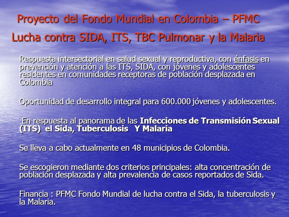 Proyecto del Fondo Mundial en Colombia – PFMC Lucha contra SIDA, ITS, TBC Pulmonar y la Malaria Proyecto del Fondo Mundial en Colombia – PFMC Lucha co