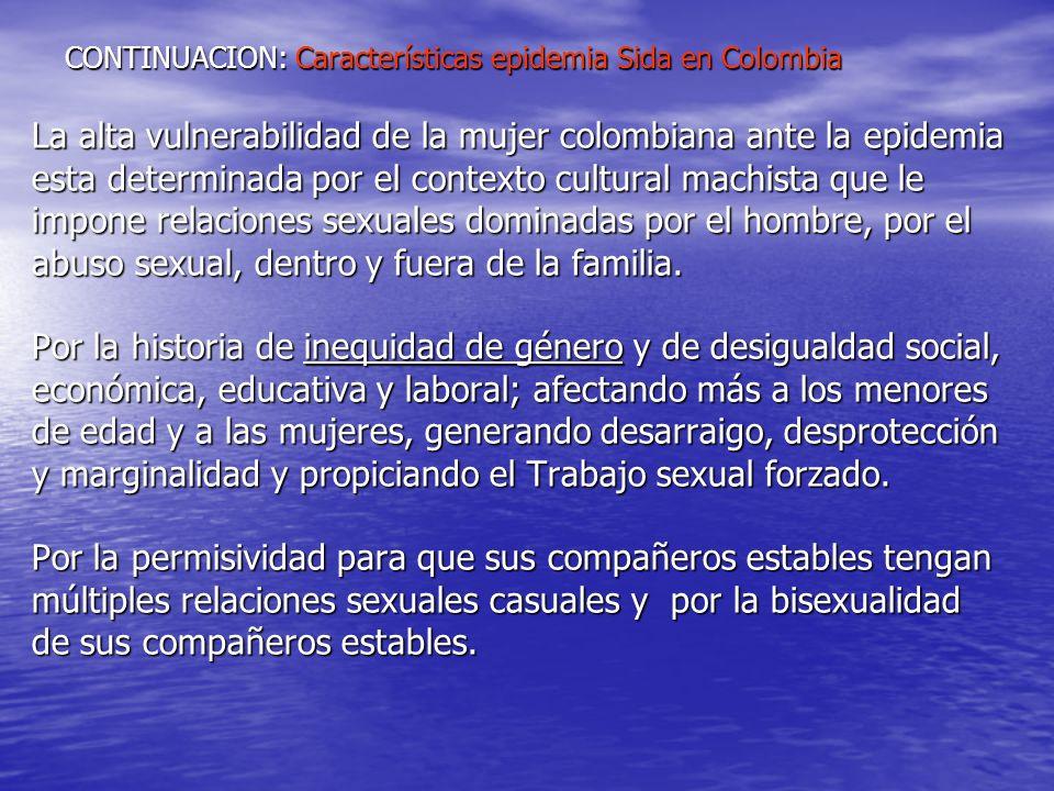 CONTINUACION: Características epidemia Sida en Colombia La alta vulnerabilidad de la mujer colombiana ante la epidemia esta determinada por el context
