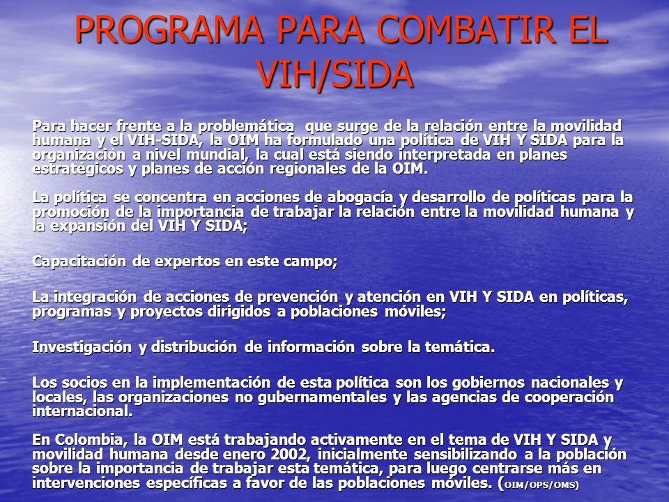 PROGRAMA PARA COMBATIR EL VIH/SIDA PROGRAMA PARA COMBATIR EL VIH/SIDA Para hacer frente a la problemática que surge de la relación entre la movilidad