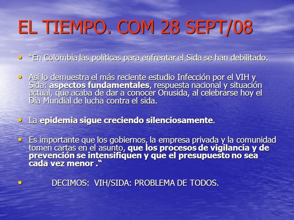 EL TIEMPO. COM 28 SEPT/08 En Colombia las políticas para enfrentar el Sida se han debilitado. En Colombia las políticas para enfrentar el Sida se han