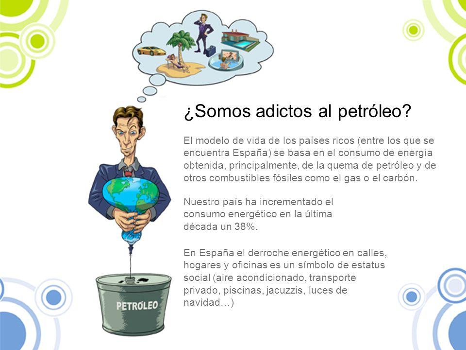 ¿Somos adictos al petróleo? El modelo de vida de los países ricos (entre los que se encuentra España) se basa en el consumo de energía obtenida, princ