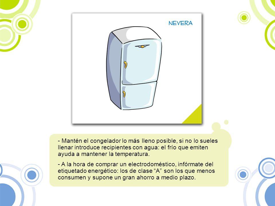- Mantén el congelador lo más lleno posible, si no lo sueles llenar introduce recipientes con agua: el frío que emiten ayuda a mantener la temperatura