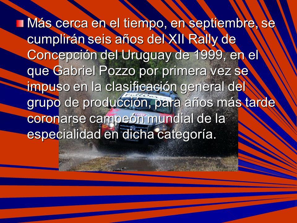 Más cerca en el tiempo, en septiembre, se cumplirán seis años del XII Rally de Concepción del Uruguay de 1999, en el que Gabriel Pozzo por primera vez se impuso en la clasificación general del grupo de producción, para años más tarde coronarse campeón mundial de la especialidad en dicha categoría.