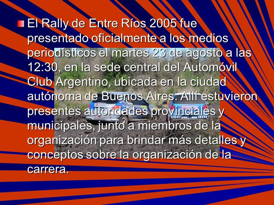 El Rally de Entre Ríos 2005 fue presentado oficialmente a los medios periodísticos el martes 23 de agosto a las 12:30, en la sede central del Automóvil Club Argentino, ubicada en la ciudad autónoma de Buenos Aires.