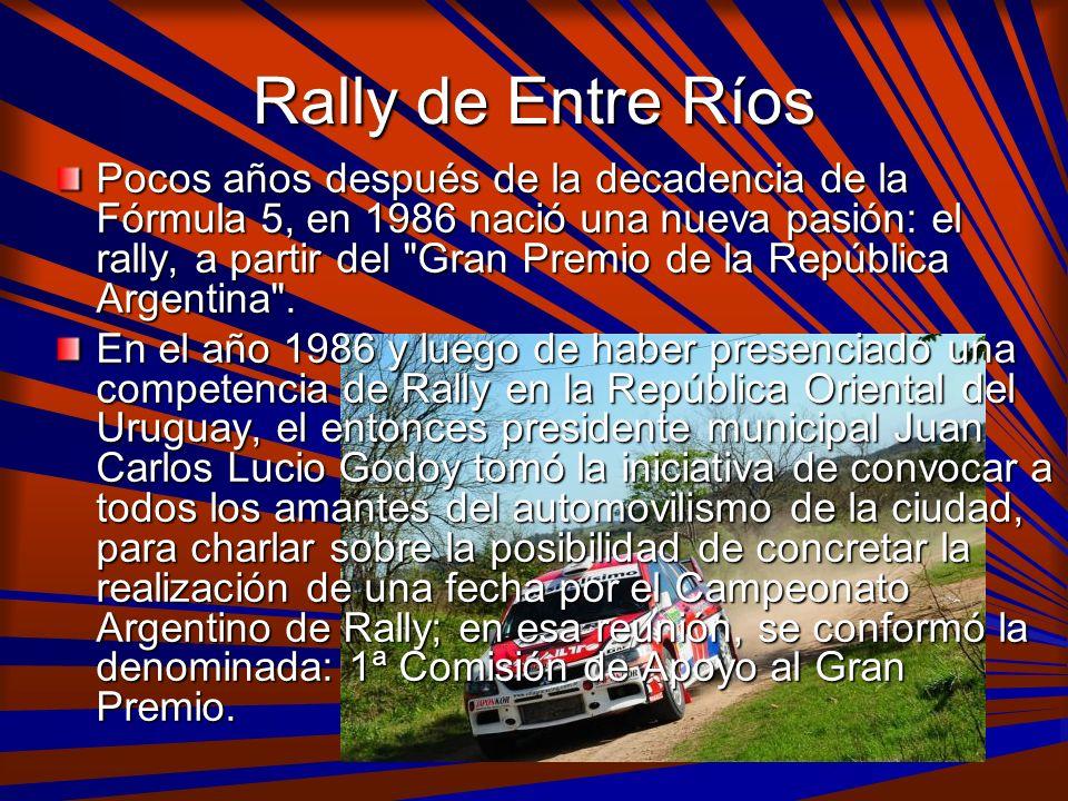 Rally de Entre Ríos Pocos años después de la decadencia de la Fórmula 5, en 1986 nació una nueva pasión: el rally, a partir del
