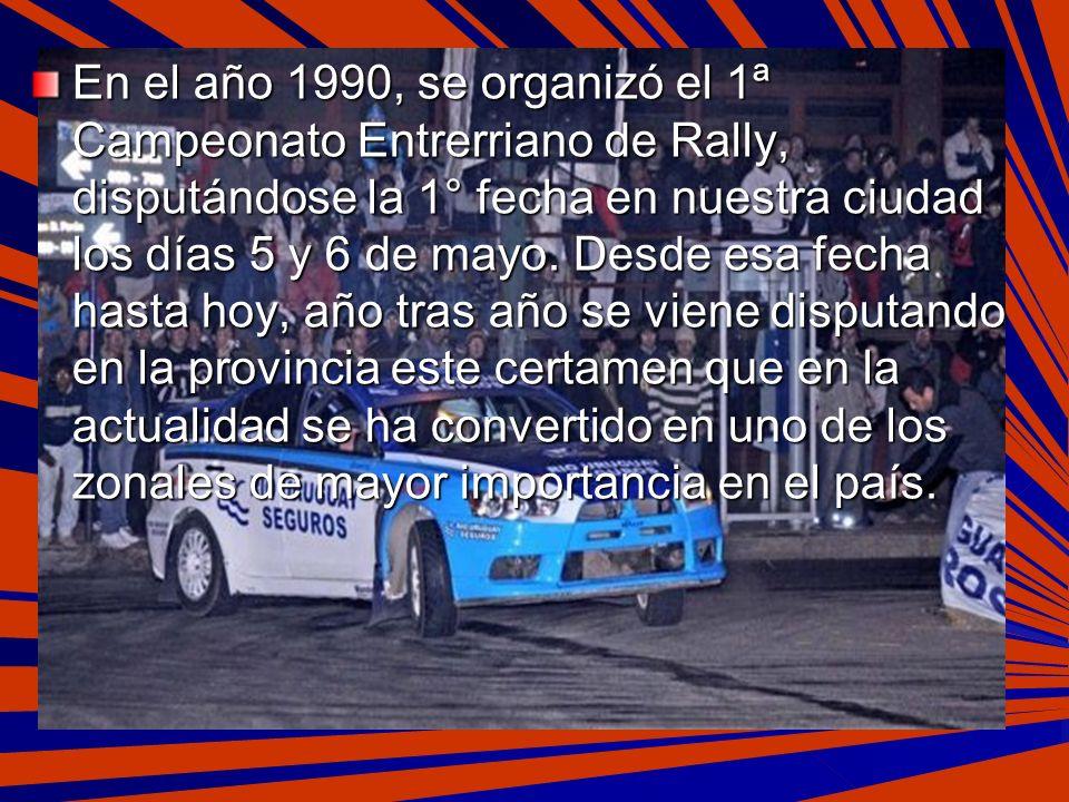 En el año 1990, se organizó el 1ª Campeonato Entrerriano de Rally, disputándose la 1° fecha en nuestra ciudad los días 5 y 6 de mayo. Desde esa fecha