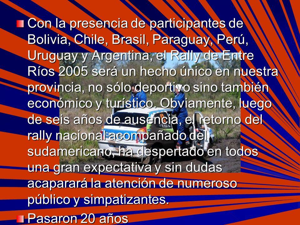 Con la presencia de participantes de Bolivia, Chile, Brasil, Paraguay, Perú, Uruguay y Argentina, el Rally de Entre Ríos 2005 será un hecho único en nuestra provincia, no sólo deportivo sino también económico y turístico.