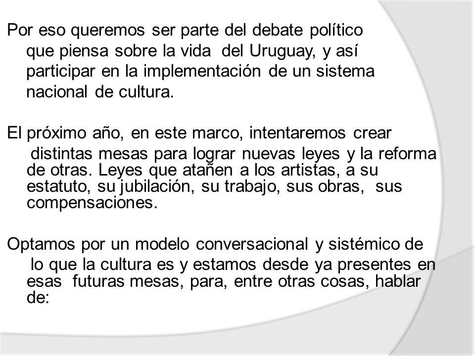 Por eso queremos ser parte del debate político que piensa sobre la vida del Uruguay, y así participar en la implementación de un sistema nacional de c