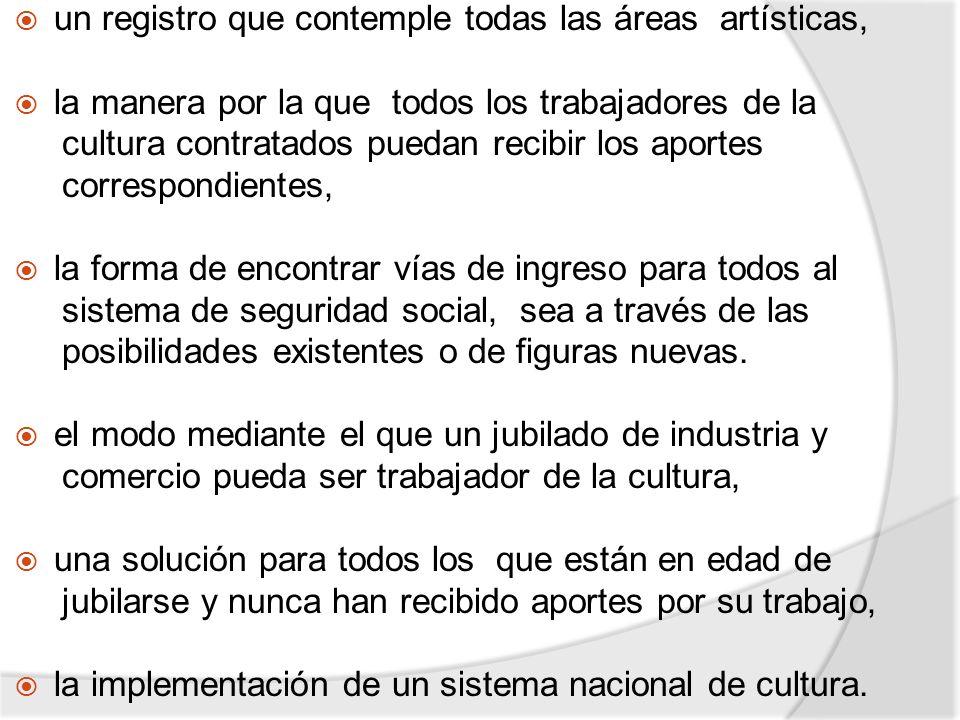 un registro que contemple todas las áreas artísticas, la manera por la que todos los trabajadores de la cultura contratados puedan recibir los aportes