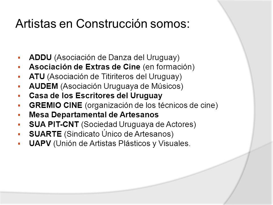 Artistas en Construcción somos: ADDU (Asociación de Danza del Uruguay) Asociación de Extras de Cine (en formación) ATU (Asociación de Titiriteros del