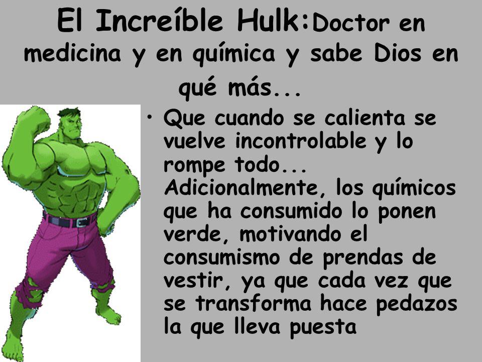 El Increíble Hulk: Doctor en medicina y en química y sabe Dios en qué más...