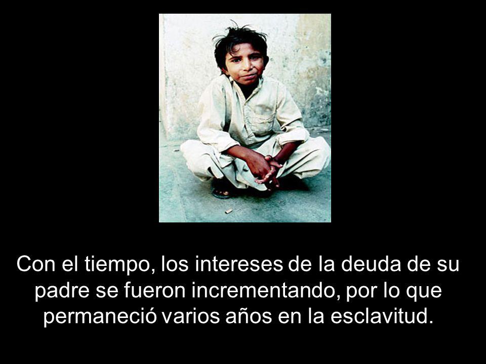 Con el tiempo, los intereses de la deuda de su padre se fueron incrementando, por lo que permaneció varios años en la esclavitud.