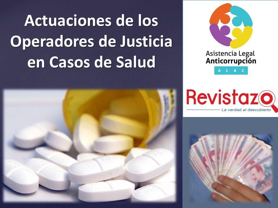 { Actuaciones de los Operadores de Justicia en Casos de Salud