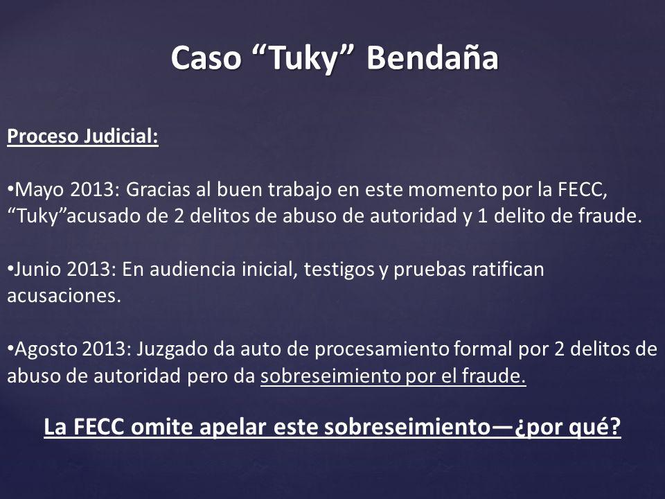 Caso Tuky Bendaña Proceso Judicial: Mayo 2013: Gracias al buen trabajo en este momento por la FECC, Tukyacusado de 2 delitos de abuso de autoridad y 1 delito de fraude.