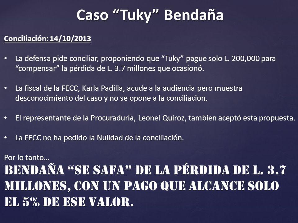 Caso Tuky Bendaña Conciliación: 14/10/2013 La defensa pide conciliar, proponiendo que Tuky pague solo L.