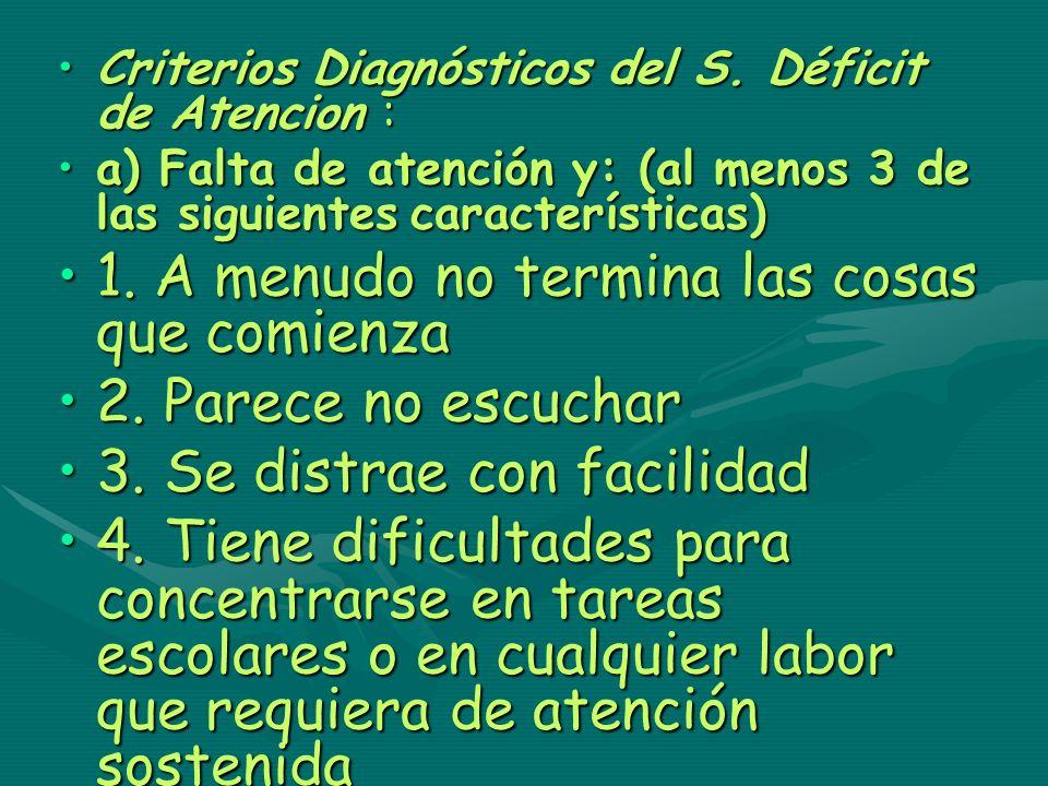 Criterios Diagnósticos del S. Déficit de Atencion :Criterios Diagnósticos del S. Déficit de Atencion : a) Falta de atención y: (al menos 3 de las sigu