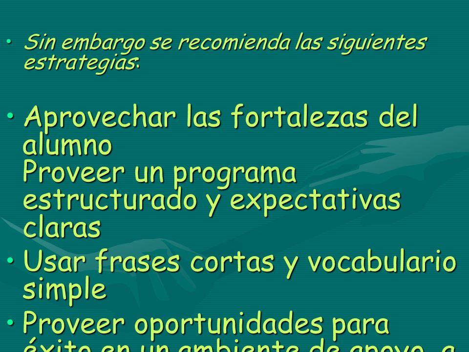 Sin embargo se recomienda las siguientes estrategias:Sin embargo se recomienda las siguientes estrategias: Aprovechar las fortalezas del alumno Provee