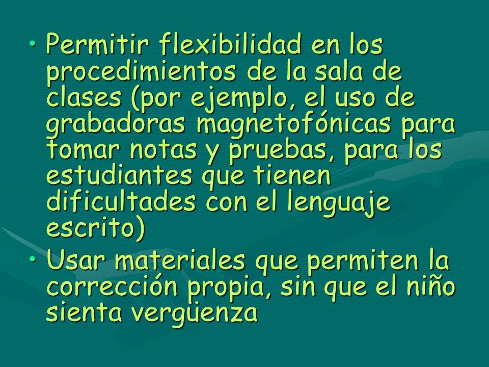 Permitir flexibilidad en los procedimientos de la sala de clases (por ejemplo, el uso de grabadoras magnetofónicas para tomar notas y pruebas, para lo