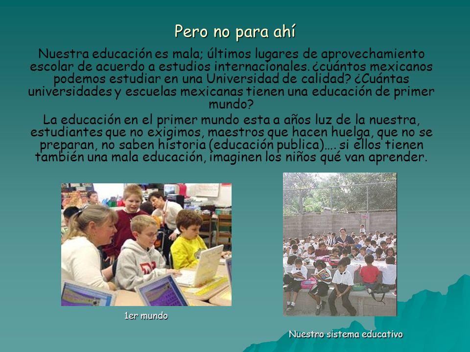 Pero no para ahí Nuestra educación es mala; últimos lugares de aprovechamiento escolar de acuerdo a estudios internacionales. ¿cuántos mexicanos podem