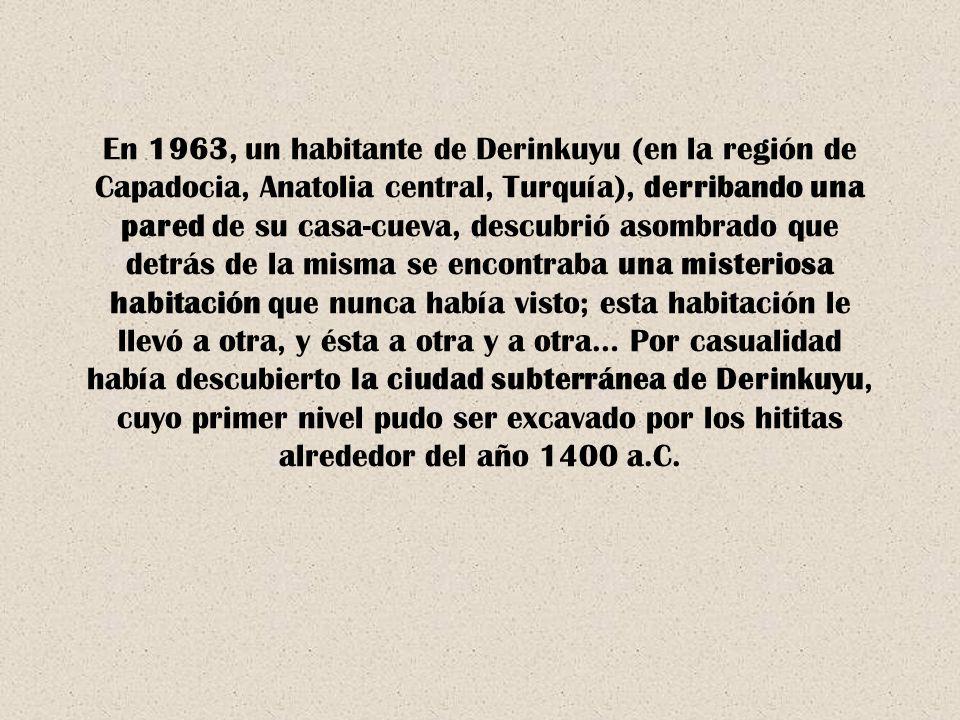 En 1963, un habitante de Derinkuyu (en la región de Capadocia, Anatolia central, Turquía), derribando una pared de su casa-cueva, descubrió asombrado